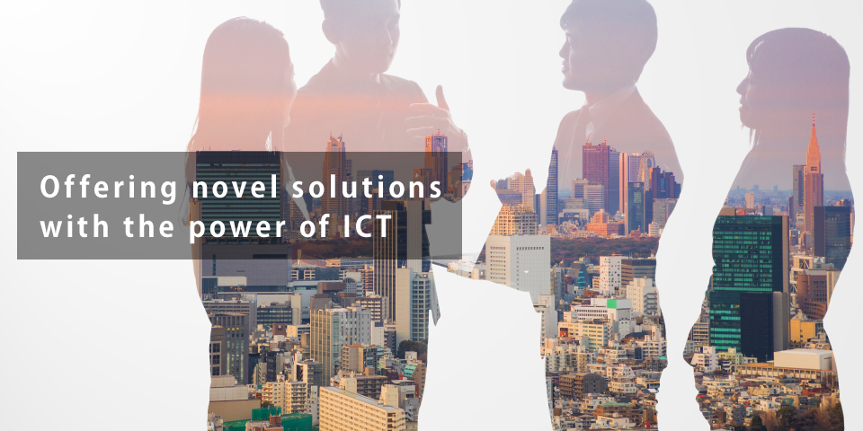 Offering novel solutions with the power of ICT